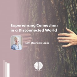 Experiencing Connection in a Disconnected World